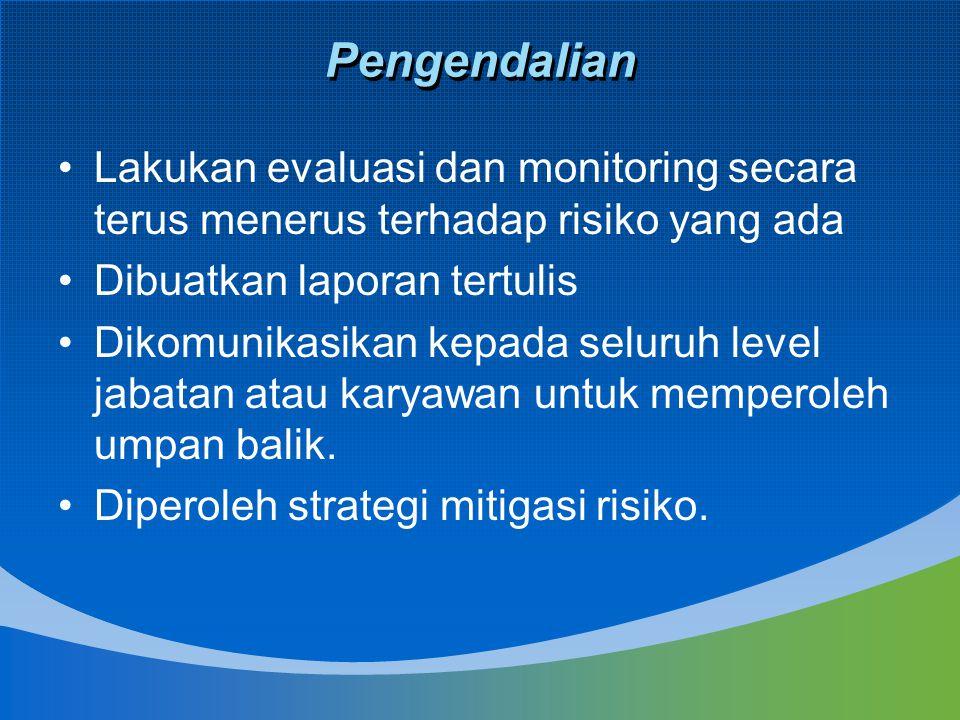 Lakukan evaluasi dan monitoring secara terus menerus terhadap risiko yang ada Dibuatkan laporan tertulis Dikomunikasikan kepada seluruh level jabatan atau karyawan untuk memperoleh umpan balik.