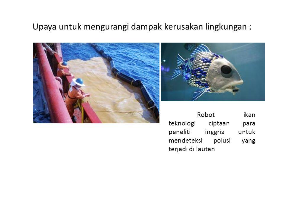 Upaya untuk mengurangi dampak kerusakan lingkungan : Robot ikan teknologi ciptaan para peneliti inggris untuk mendeteksi polusi yang terjadi di lautan
