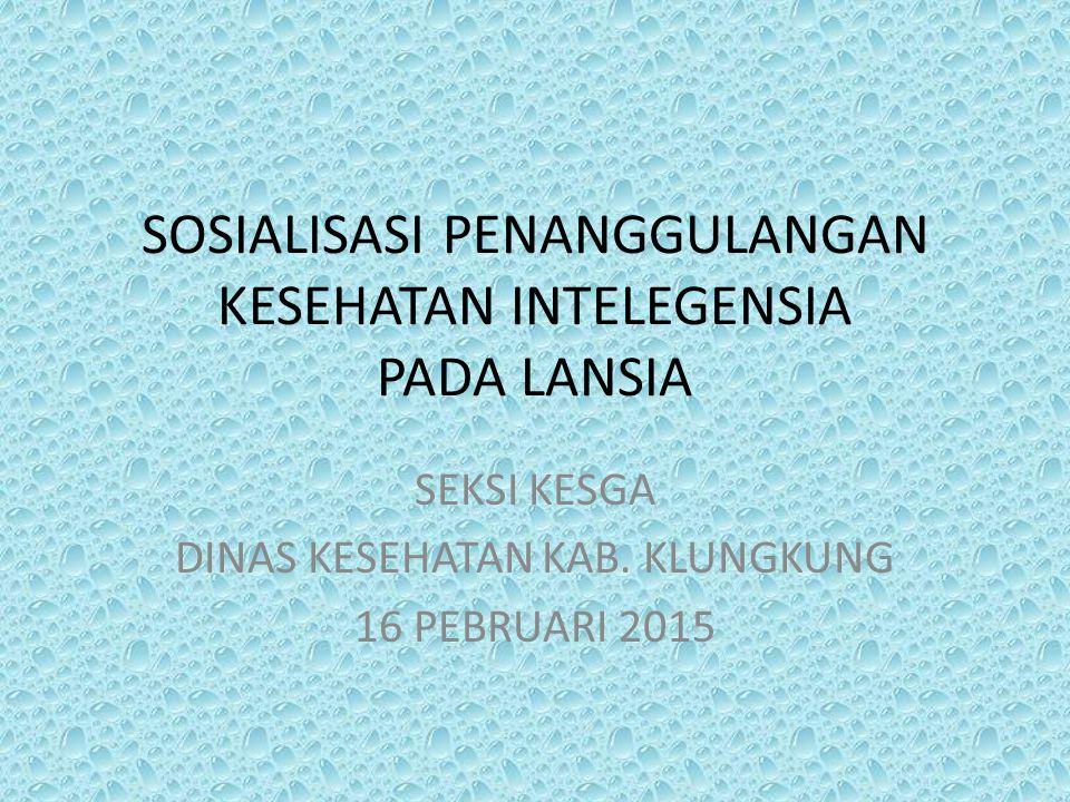 SOSIALISASI PENANGGULANGAN KESEHATAN INTELEGENSIA PADA LANSIA SEKSI KESGA DINAS KESEHATAN KAB. KLUNGKUNG 16 PEBRUARI 2015