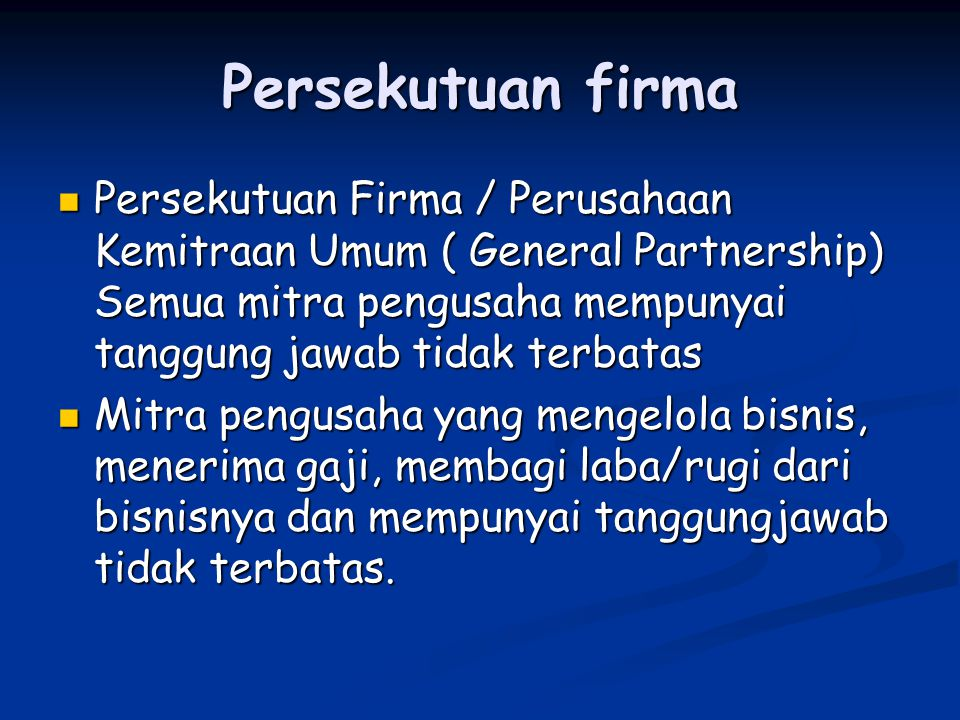 Persekutuan firma Persekutuan Firma / Perusahaan Kemitraan Umum ( General Partnership) Semua mitra pengusaha mempunyai tanggung jawab tidak terbatas P