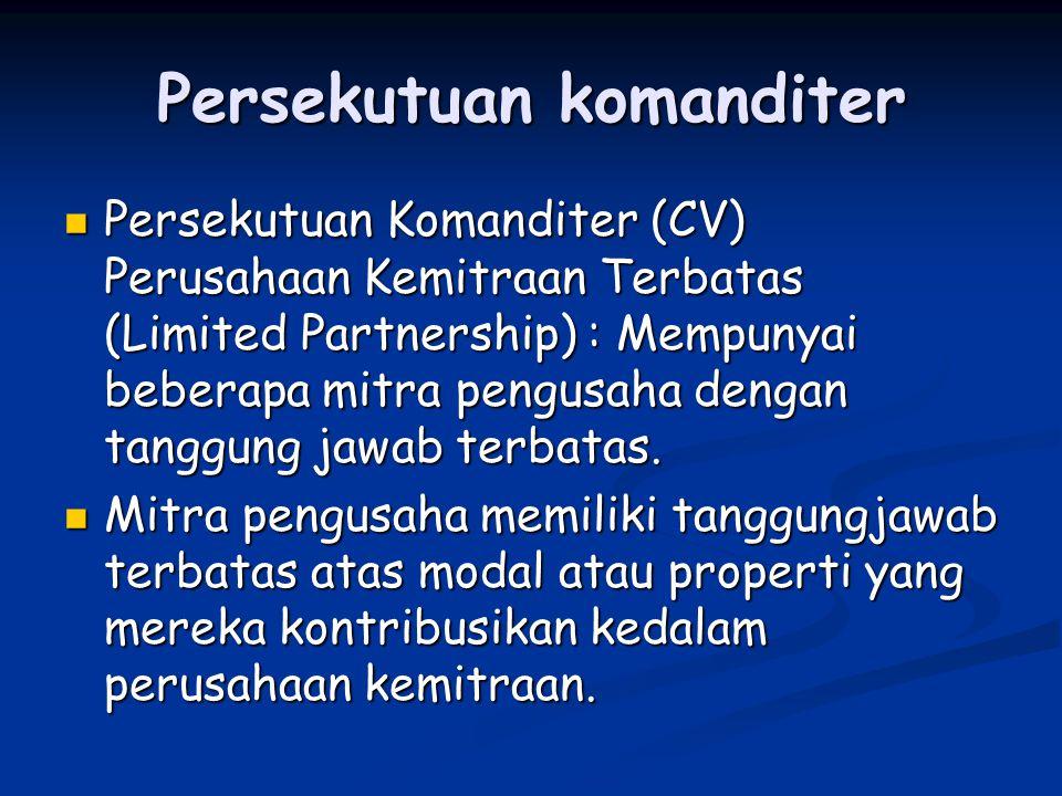 Persekutuan komanditer Persekutuan Komanditer (CV) Perusahaan Kemitraan Terbatas (Limited Partnership) : Mempunyai beberapa mitra pengusaha dengan tan