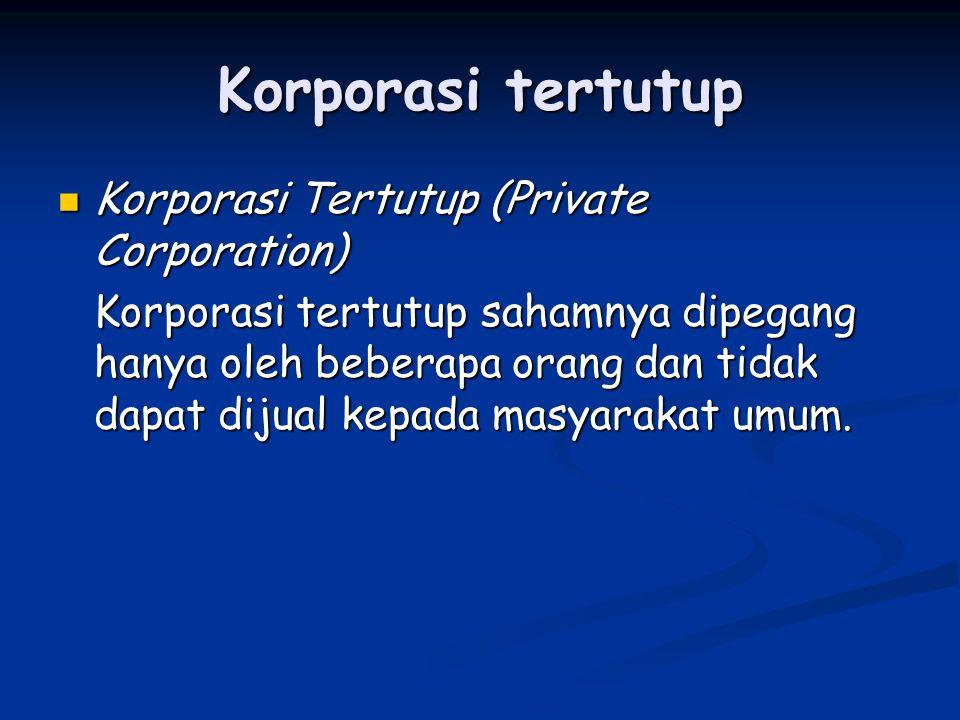 Korporasi tertutup Korporasi Tertutup (Private Corporation) Korporasi Tertutup (Private Corporation) Korporasi tertutup sahamnya dipegang hanya oleh b