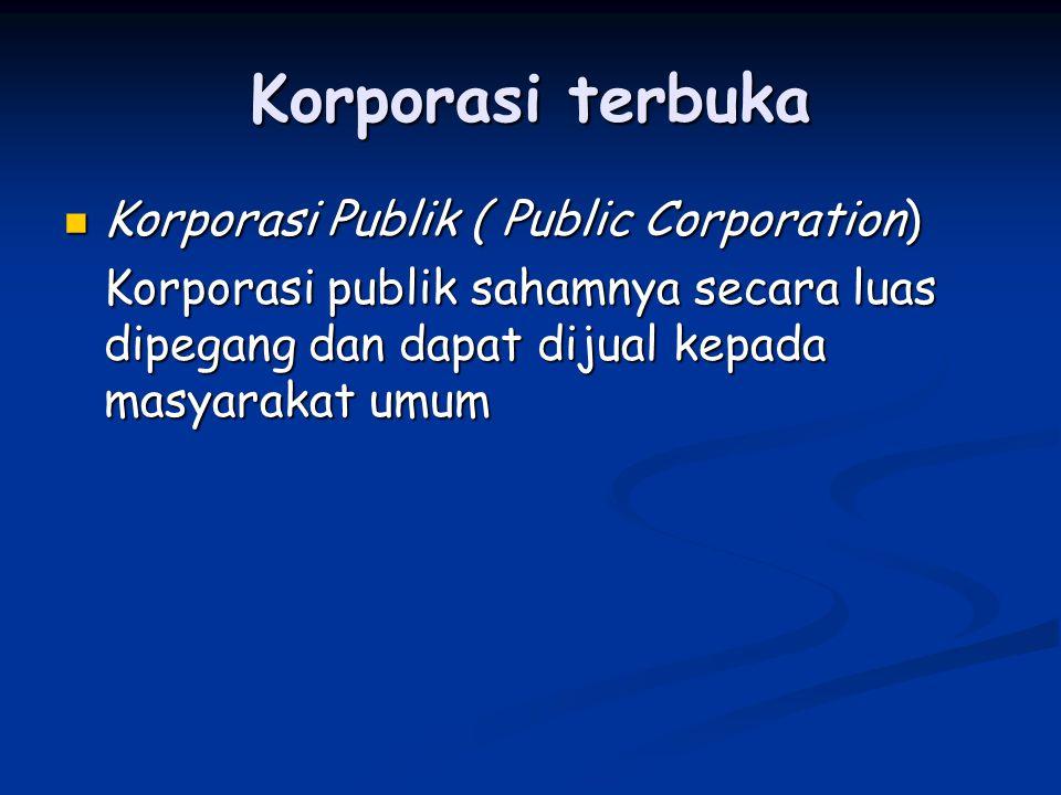 Korporasi terbuka Korporasi Publik ( Public Corporation) Korporasi Publik ( Public Corporation) Korporasi publik sahamnya secara luas dipegang dan dap