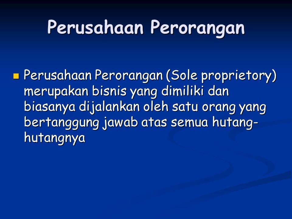 Perusahaan Perorangan Perusahaan Perorangan (Sole proprietory) merupakan bisnis yang dimiliki dan biasanya dijalankan oleh satu orang yang bertanggung