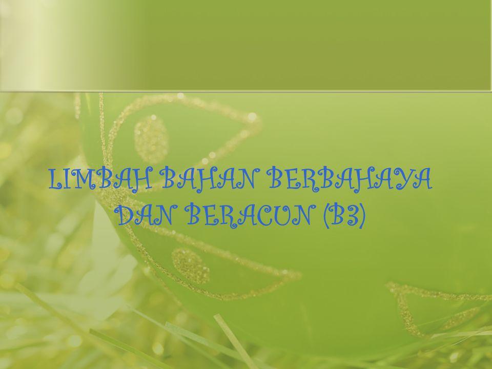 LIMBAH BAHAN BERBAHAYA DAN BERACUN (B3)
