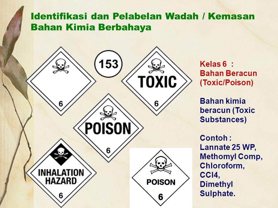 Identifikasi dan Pelabelan Wadah / Kemasan Bahan Kimia Berbahaya Kelas 6 : Bahan Beracun (Toxic/Poison) Bahan kimia beracun (Toxic Substances) Contoh