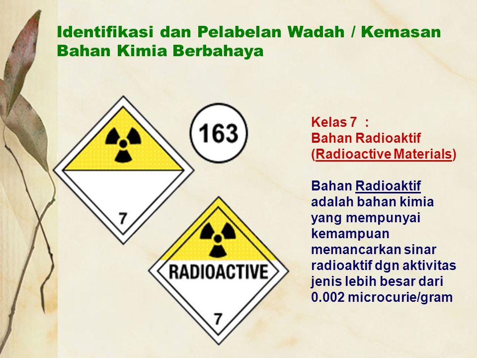 Identifikasi dan Pelabelan Wadah / Kemasan Bahan Kimia Berbahaya Kelas 7 : Bahan Radioaktif (Radioactive Materials) Bahan Radioaktif adalah bahan kimi
