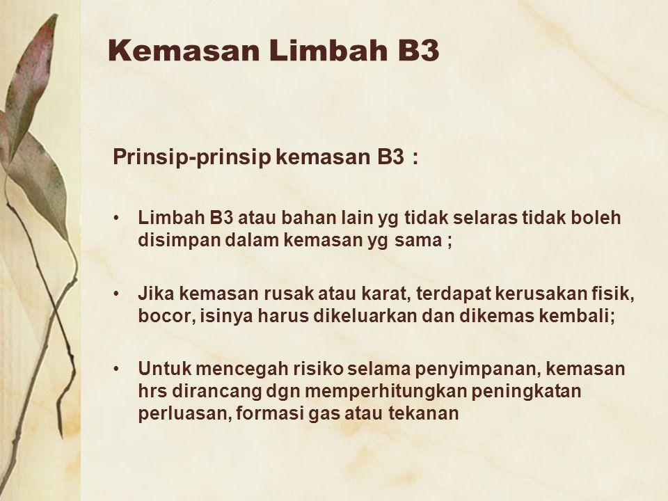 Kemasan Limbah B3 Prinsip-prinsip kemasan B3 : Limbah B3 atau bahan lain yg tidak selaras tidak boleh disimpan dalam kemasan yg sama ; Jika kemasan ru