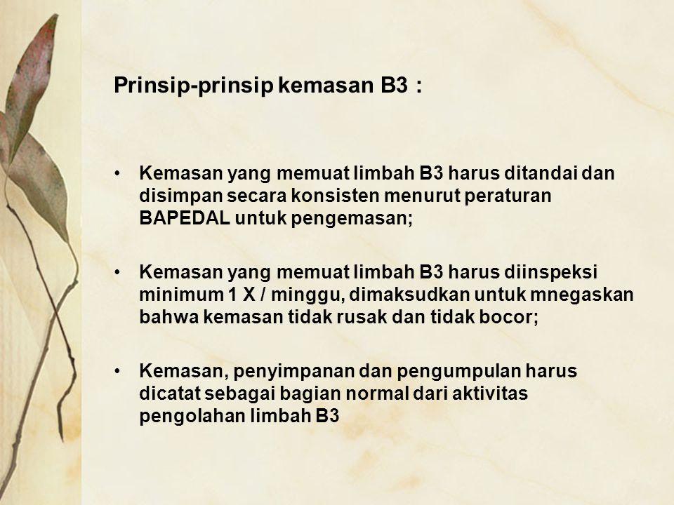 Prinsip-prinsip kemasan B3 : Kemasan yang memuat limbah B3 harus ditandai dan disimpan secara konsisten menurut peraturan BAPEDAL untuk pengemasan; Ke