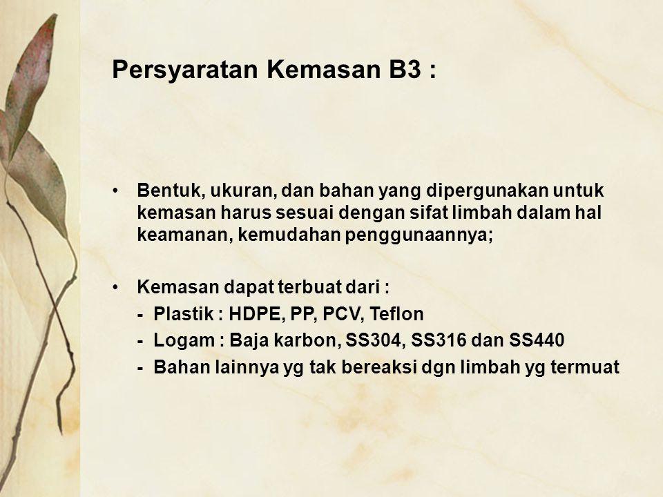 Persyaratan Kemasan B3 : Bentuk, ukuran, dan bahan yang dipergunakan untuk kemasan harus sesuai dengan sifat limbah dalam hal keamanan, kemudahan peng