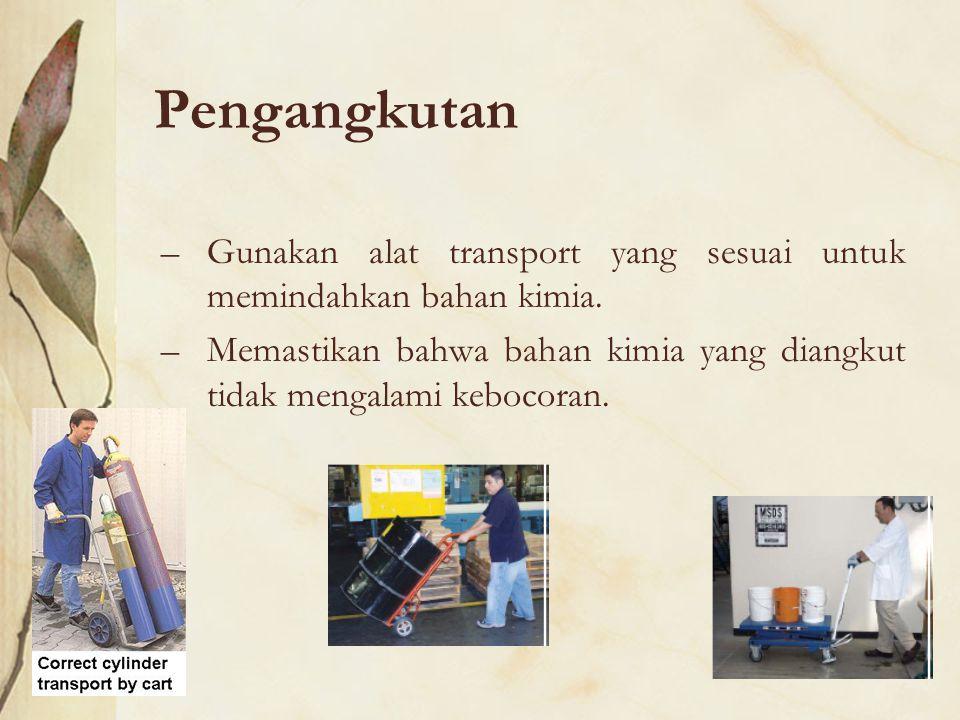 Pengangkutan –Gunakan alat transport yang sesuai untuk memindahkan bahan kimia. –Memastikan bahwa bahan kimia yang diangkut tidak mengalami kebocoran.