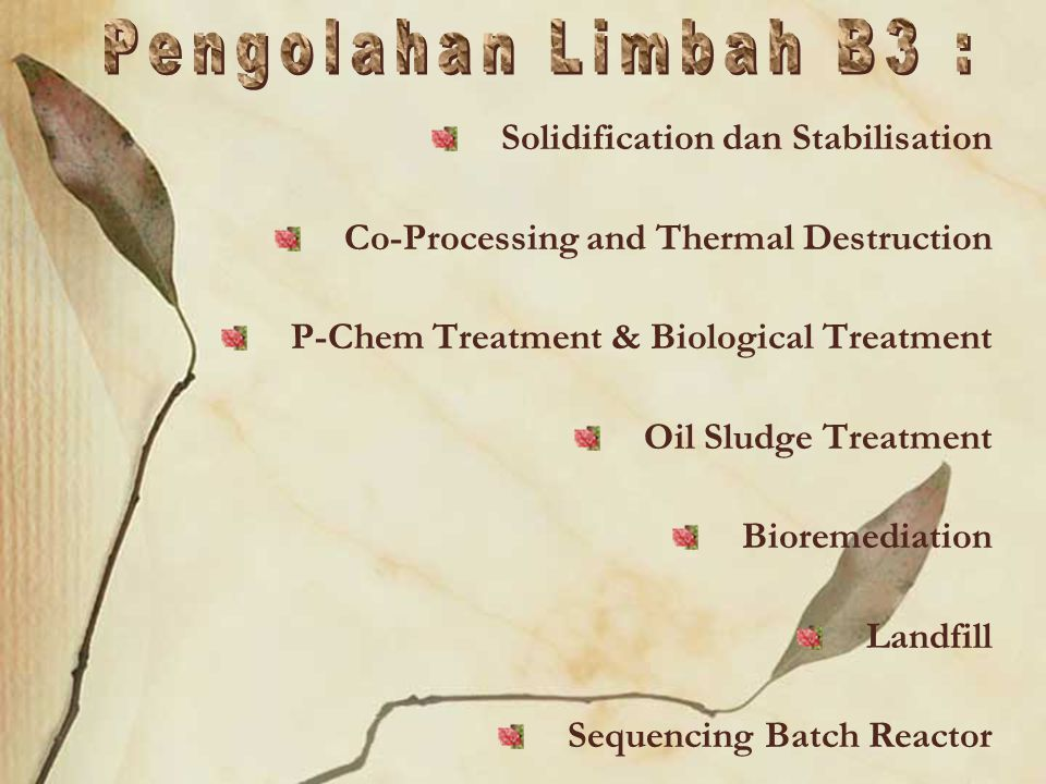 Solidification dan Stabilisation Co-Processing and Thermal Destruction P-Chem Treatment & Biological Treatment Oil Sludge Treatment Bioremediation Landfill Sequencing Batch Reactor