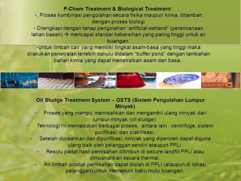 P-Chem Treatment & Biological Treatment : -. Proses kombinasi pengolahan secara fisika maupun kimia, ditambah dengan proses biologi - Dilengkapi denga