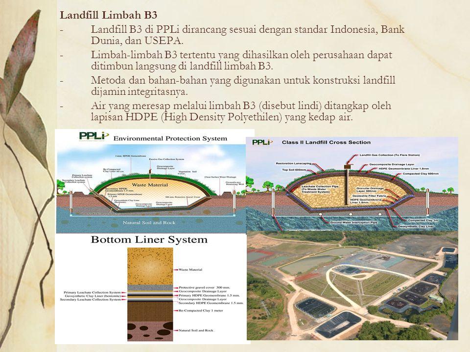 Landfill Limbah B3 -Landfill B3 di PPLi dirancang sesuai dengan standar Indonesia, Bank Dunia, dan USEPA. -Limbah-limbah B3 tertentu yang dihasilkan o