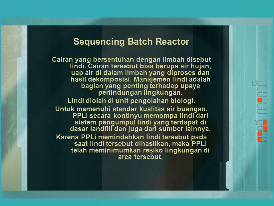 Sequencing Batch Reactor Cairan yang bersentuhan dengan limbah disebut lindi. Cairan tersebut bisa berupa air hujan, uap air di dalam limbah yang dipr