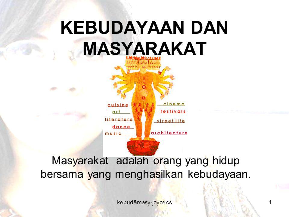 kebud&masy-joyce cs1 KEBUDAYAAN DAN MASYARAKAT Masyarakat adalah orang yang hidup bersama yang menghasilkan kebudayaan.