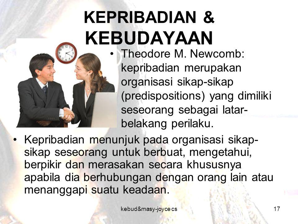 kebud&masy-joyce cs17 KEPRIBADIAN & KEBUDAYAAN Kepribadian menunjuk pada organisasi sikap- sikap seseorang untuk berbuat, mengetahui, berpikir dan mer