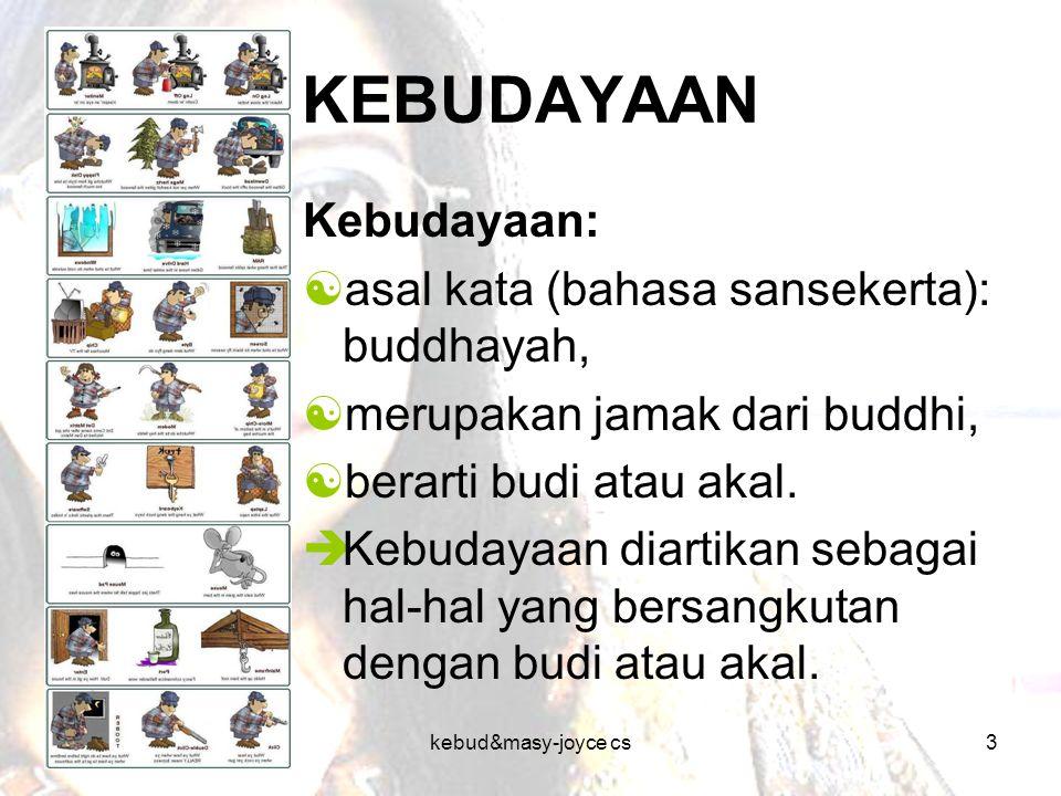 kebud&masy-joyce cs3 KEBUDAYAAN Kebudayaan:  asal kata (bahasa sansekerta): buddhayah,  merupakan jamak dari buddhi,  berarti budi atau akal.  Keb
