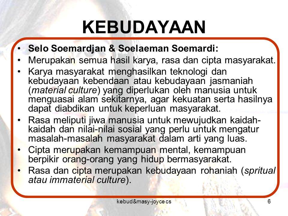 kebud&masy-joyce cs6 KEBUDAYAAN Selo Soemardjan & Soelaeman Soemardi: Merupakan semua hasil karya, rasa dan cipta masyarakat. Karya masyarakat menghas