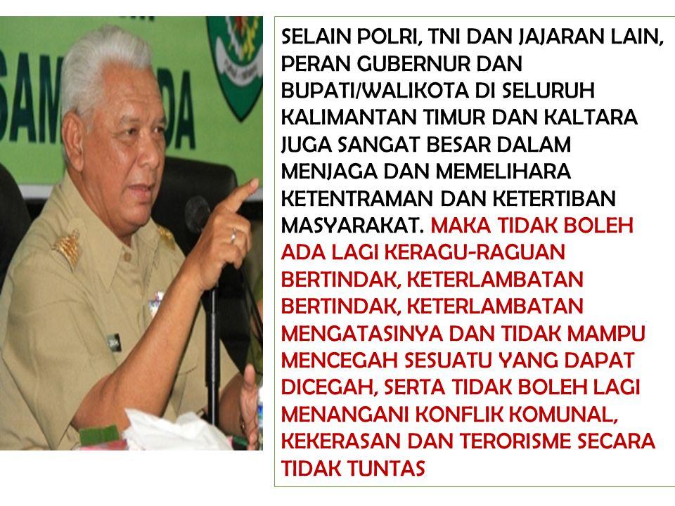 SELAIN POLRI, TNI DAN JAJARAN LAIN, PERAN GUBERNUR DAN BUPATI/WALIKOTA DI SELURUH KALIMANTAN TIMUR DAN KALTARA JUGA SANGAT BESAR DALAM MENJAGA DAN MEM