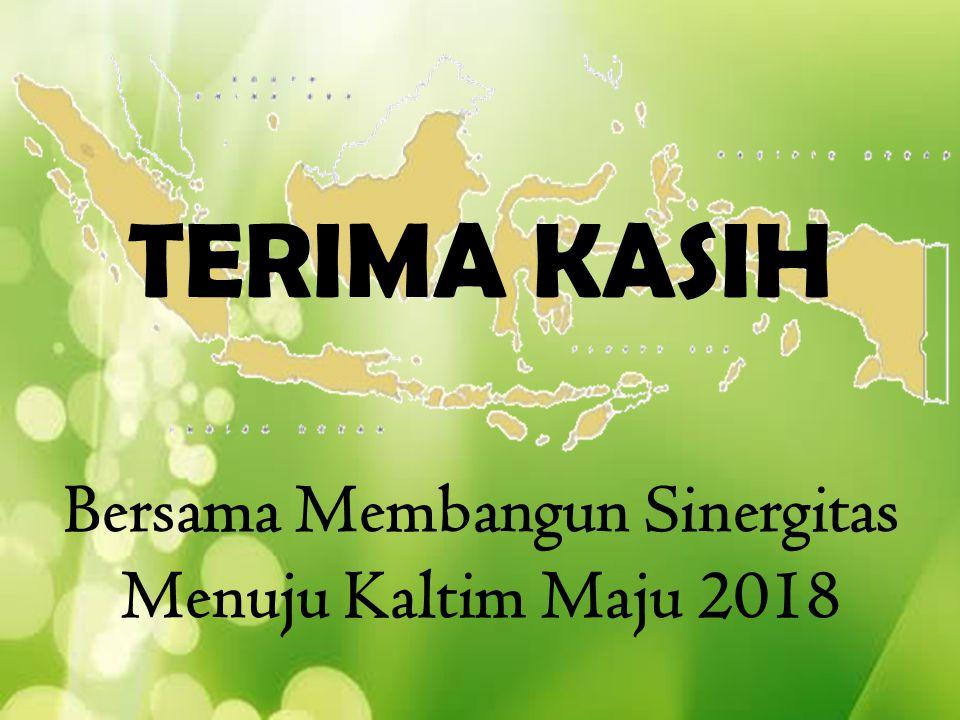 Bersama Membangun Sinergitas Menuju Kaltim Maju 2018 TERIMA KASIH
