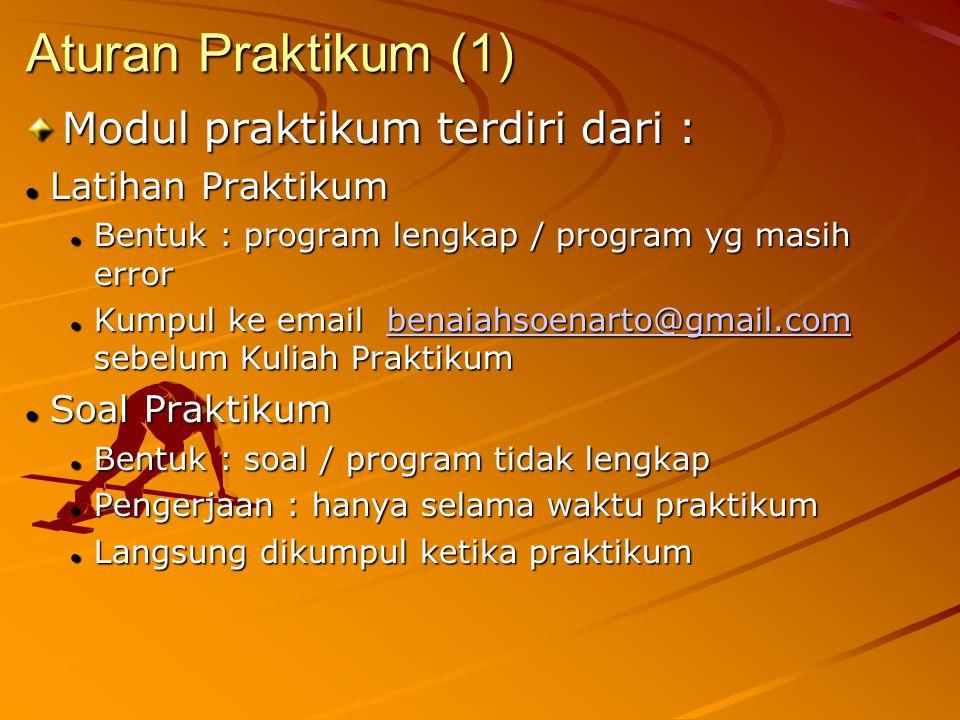 Aturan Praktikum (1) Modul praktikum terdiri dari : Latihan Praktikum Latihan Praktikum Bentuk : program lengkap / program yg masih error Bentuk : pro