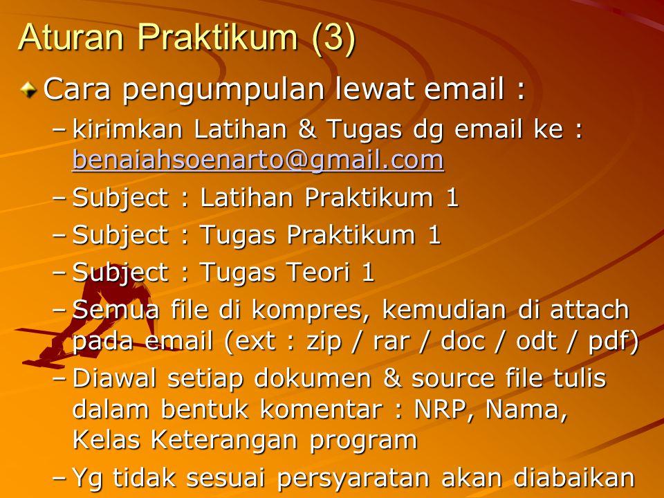Aturan Praktikum (3) Cara pengumpulan lewat email : –kirimkan Latihan & Tugas dg email ke : benaiahsoenarto@gmail.com benaiahsoenarto@gmail.com –Subje