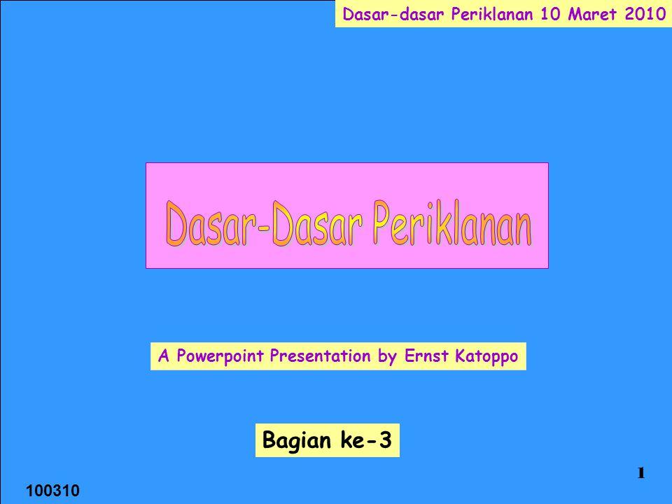 100310 Dasar-dasar Periklanan 10 Maret 2010 1 A Powerpoint Presentation by Ernst Katoppo Bagian ke-3