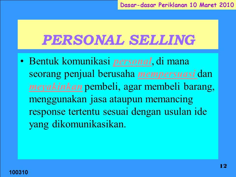 100310 Dasar-dasar Periklanan 10 Maret 2010 12 PERSONAL SELLING Bentuk komunikasi personal, di mana seorang penjual berusaha mempersuasi dan meyakinka