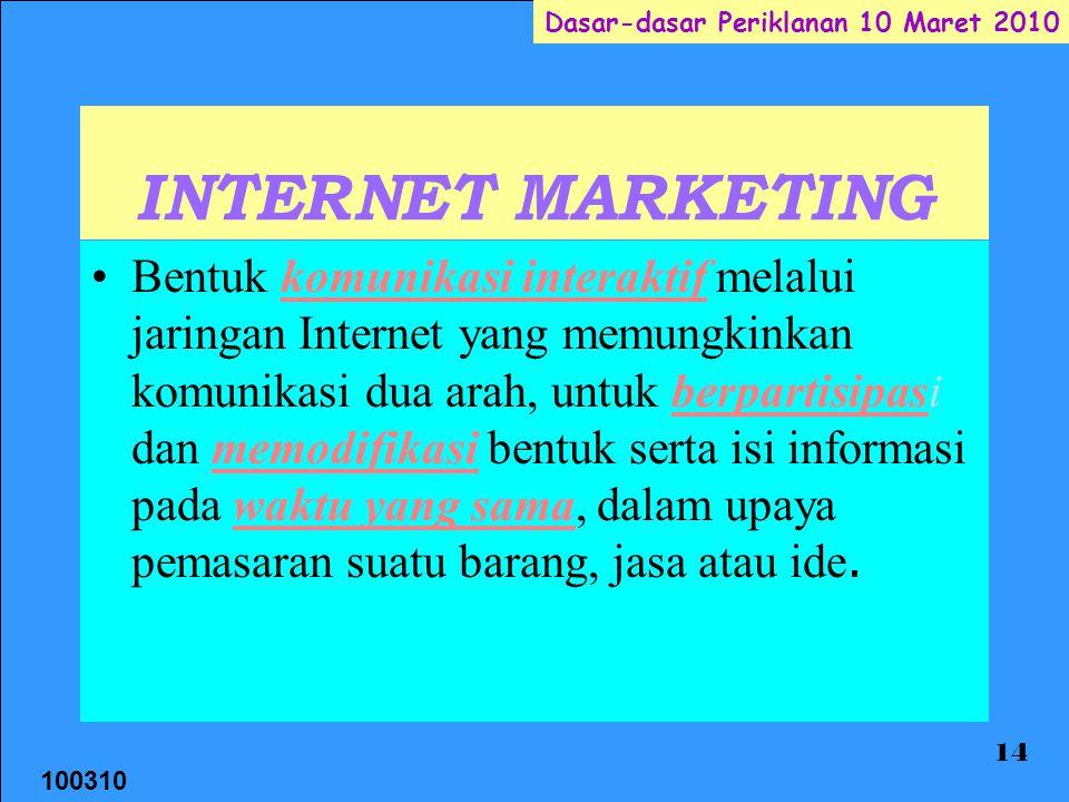 100310 Dasar-dasar Periklanan 10 Maret 2010 14 INTERNET MARKETING Bentuk komunikasi interaktif melalui jaringan Internet yang memungkinkan komunikasi