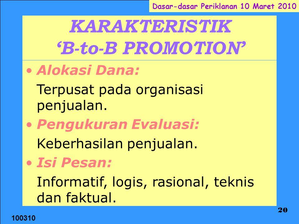 100310 Dasar-dasar Periklanan 10 Maret 2010 20 KARAKTERISTIK 'B-to-B PROMOTION' Alokasi Dana: Terpusat pada organisasi penjualan. Pengukuran Evaluasi: