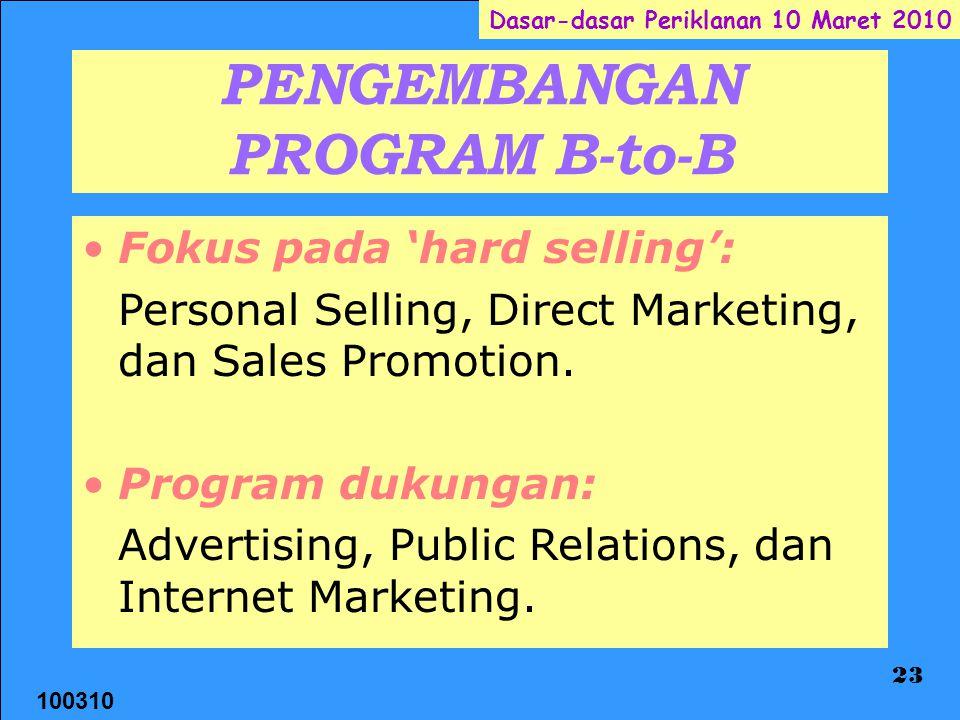 100310 Dasar-dasar Periklanan 10 Maret 2010 23 PENGEMBANGAN PROGRAM B-to-B Fokus pada 'hard selling': Personal Selling, Direct Marketing, dan Sales Promotion.