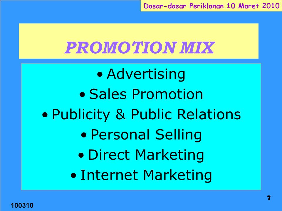 100310 Dasar-dasar Periklanan 10 Maret 2010 7 PROMOTION MIX Advertising Sales Promotion Publicity & Public Relations Personal Selling Direct Marketing