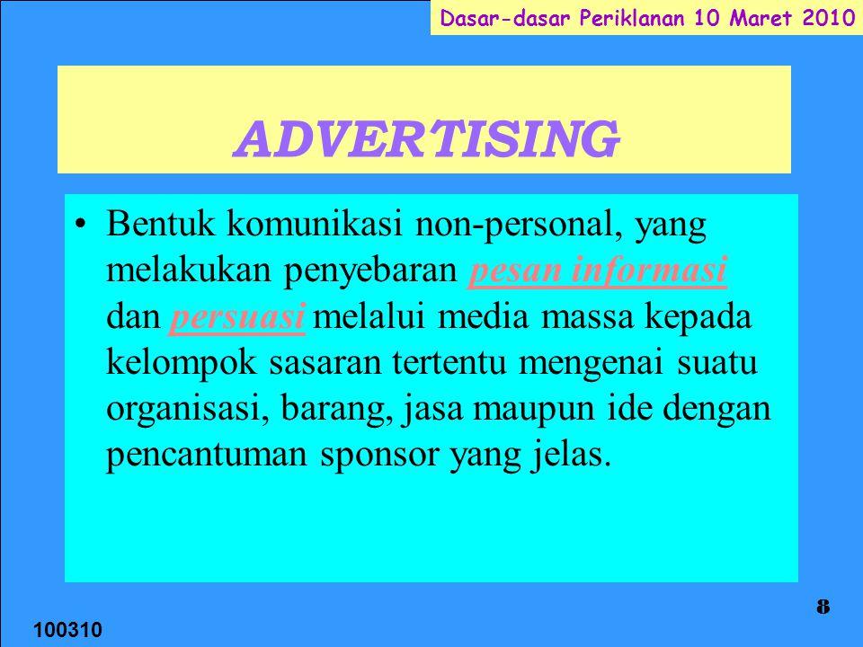 100310 Dasar-dasar Periklanan 10 Maret 2010 8 ADVERTISING Bentuk komunikasi non-personal, yang melakukan penyebaran pesan informasi dan persuasi melal