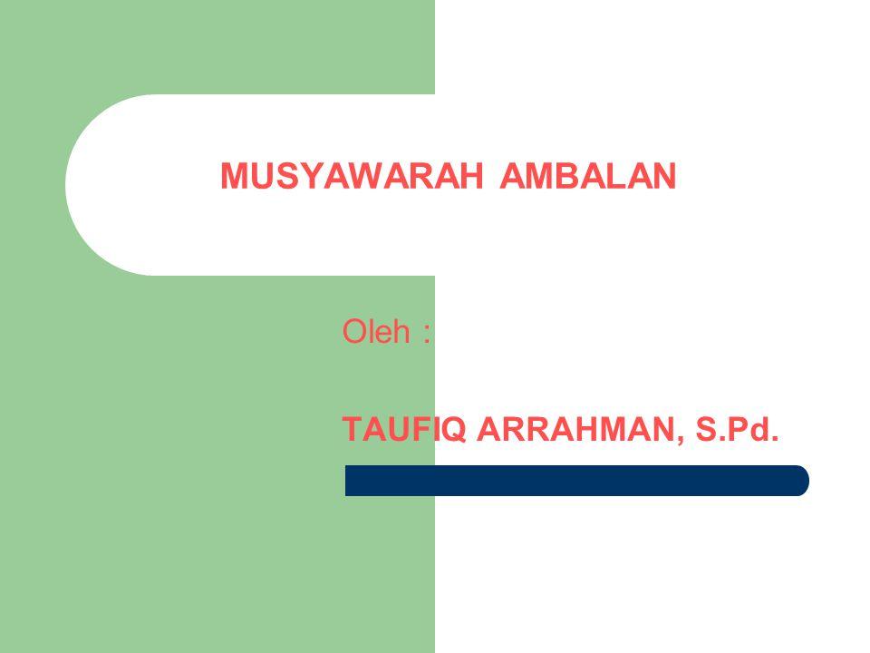 MUSYAWARAH AMBALAN Oleh : TAUFIQ ARRAHMAN, S.Pd.