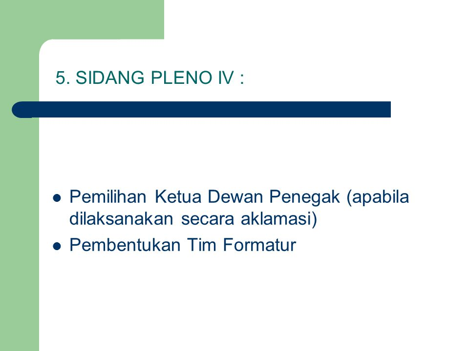 5. SIDANG PLENO IV : Pemilihan Ketua Dewan Penegak (apabila dilaksanakan secara aklamasi) Pembentukan Tim Formatur