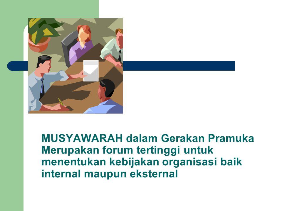 MUSYAWARAH dalam Gerakan Pramuka Merupakan forum tertinggi untuk menentukan kebijakan organisasi baik internal maupun eksternal