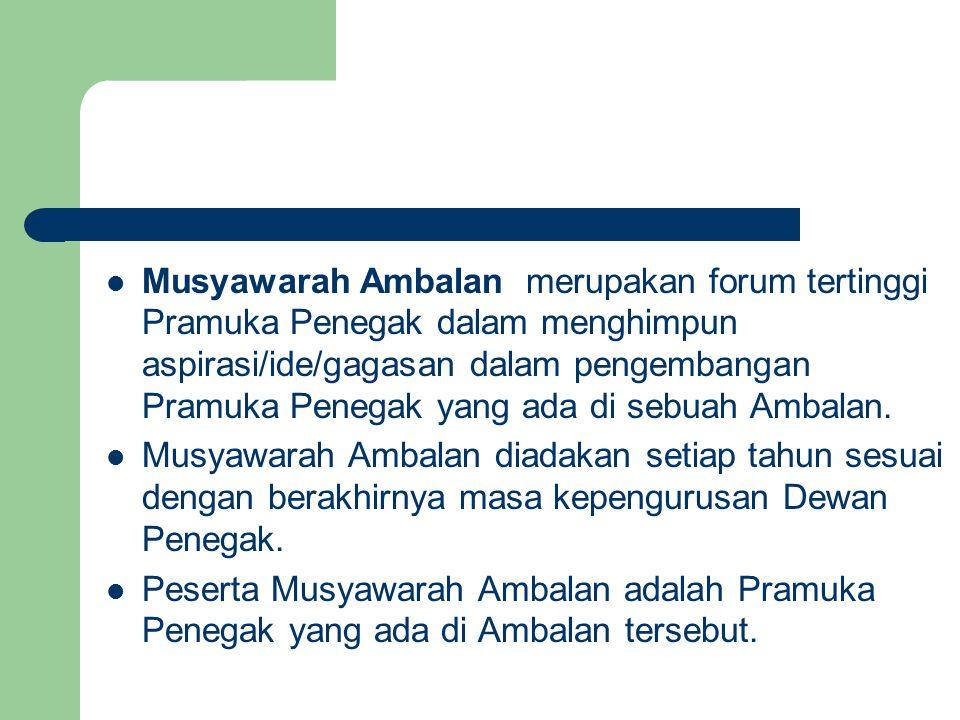 Musyawarah Ambalan merupakan forum tertinggi Pramuka Penegak dalam menghimpun aspirasi/ide/gagasan dalam pengembangan Pramuka Penegak yang ada di sebu