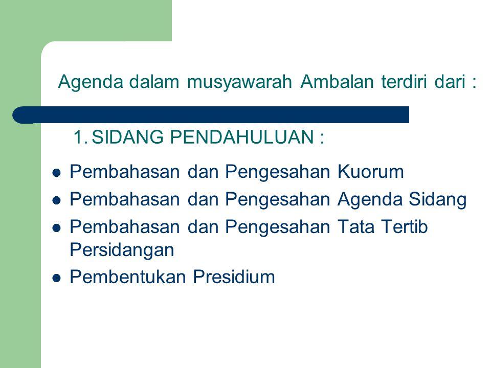 Agenda dalam musyawarah Ambalan terdiri dari : Pembahasan dan Pengesahan Kuorum Pembahasan dan Pengesahan Agenda Sidang Pembahasan dan Pengesahan Tata