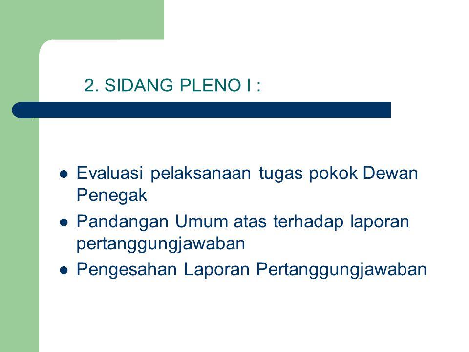 2. SIDANG PLENO I : Evaluasi pelaksanaan tugas pokok Dewan Penegak Pandangan Umum atas terhadap laporan pertanggungjawaban Pengesahan Laporan Pertangg