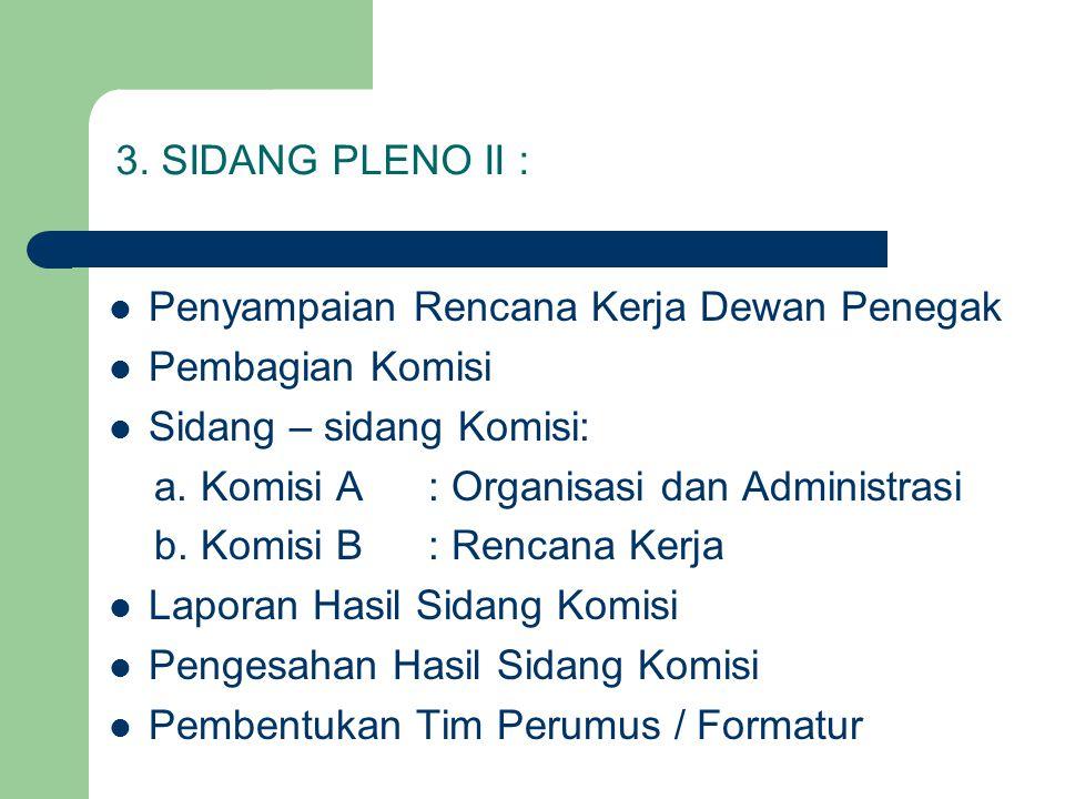 3. SIDANG PLENO II : Penyampaian Rencana Kerja Dewan Penegak Pembagian Komisi Sidang – sidang Komisi: a. Komisi A: Organisasi dan Administrasi b. Komi