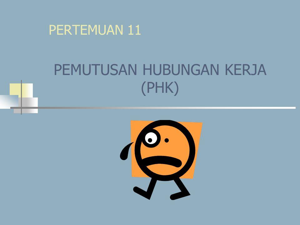 PEMUTUSAN HUBUNGAN KERJA (PEMBERHENTIAN) Pemberhentian pemutusan hubungan kerja seseorang karyawan dengan suatu organisasi perusahaan.