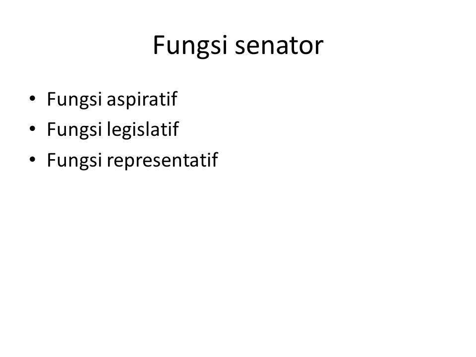 Fungsi aspiratif Fungsi legislatif Fungsi representatif Fungsi senator