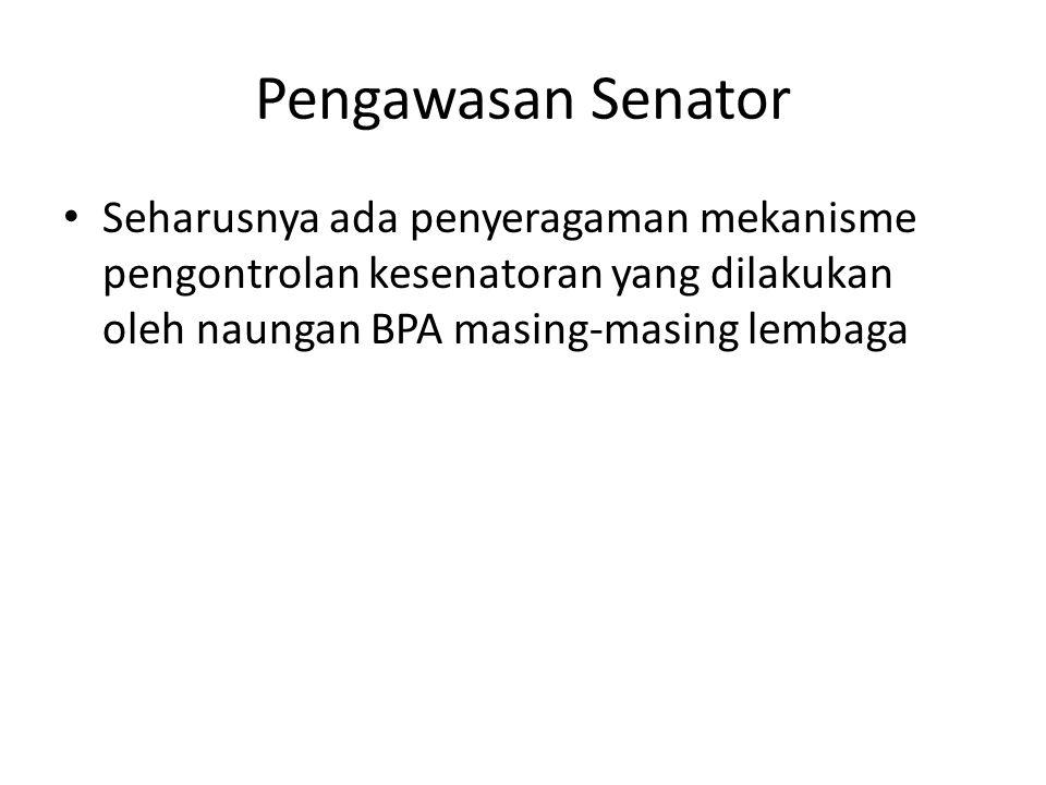 Seharusnya ada penyeragaman mekanisme pengontrolan kesenatoran yang dilakukan oleh naungan BPA masing-masing lembaga Pengawasan Senator
