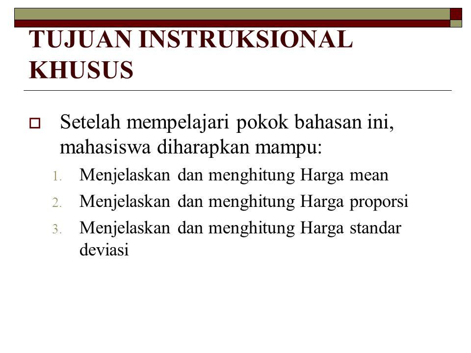 TUJUAN INSTRUKSIONAL KHUSUS  Setelah mempelajari pokok bahasan ini, mahasiswa diharapkan mampu: 1. Menjelaskan dan menghitung Harga mean 2. Menjelask