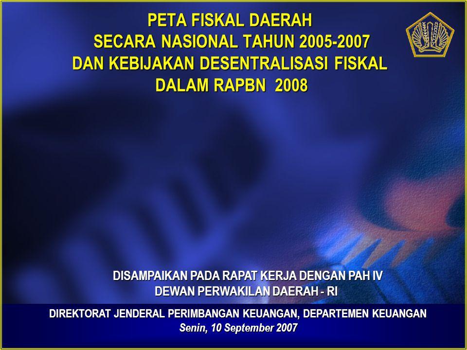 1 PETA FISKAL DAERAH SECARA NASIONAL TAHUN 2005-2007 DAN KEBIJAKAN DESENTRALISASI FISKAL DALAM RAPBN 2008 DIREKTORAT JENDERAL PERIMBANGAN KEUANGAN, DE