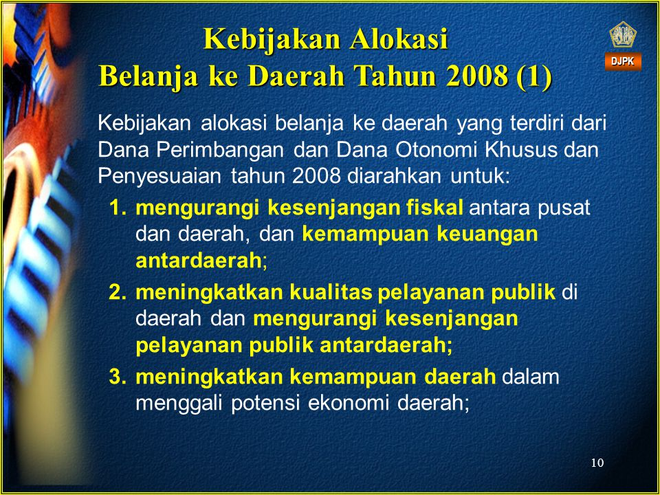 10 Kebijakan Alokasi Belanja ke Daerah Tahun 2008 (1) Kebijakan alokasi belanja ke daerah yang terdiri dari Dana Perimbangan dan Dana Otonomi Khusus d
