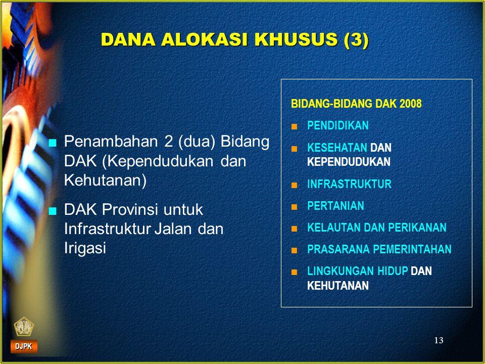 13 DANA ALOKASI KHUSUS (3) ■Penambahan 2 (dua) Bidang DAK (Kependudukan dan Kehutanan) ■DAK Provinsi untuk Infrastruktur Jalan dan Irigasi BIDANG-BIDA