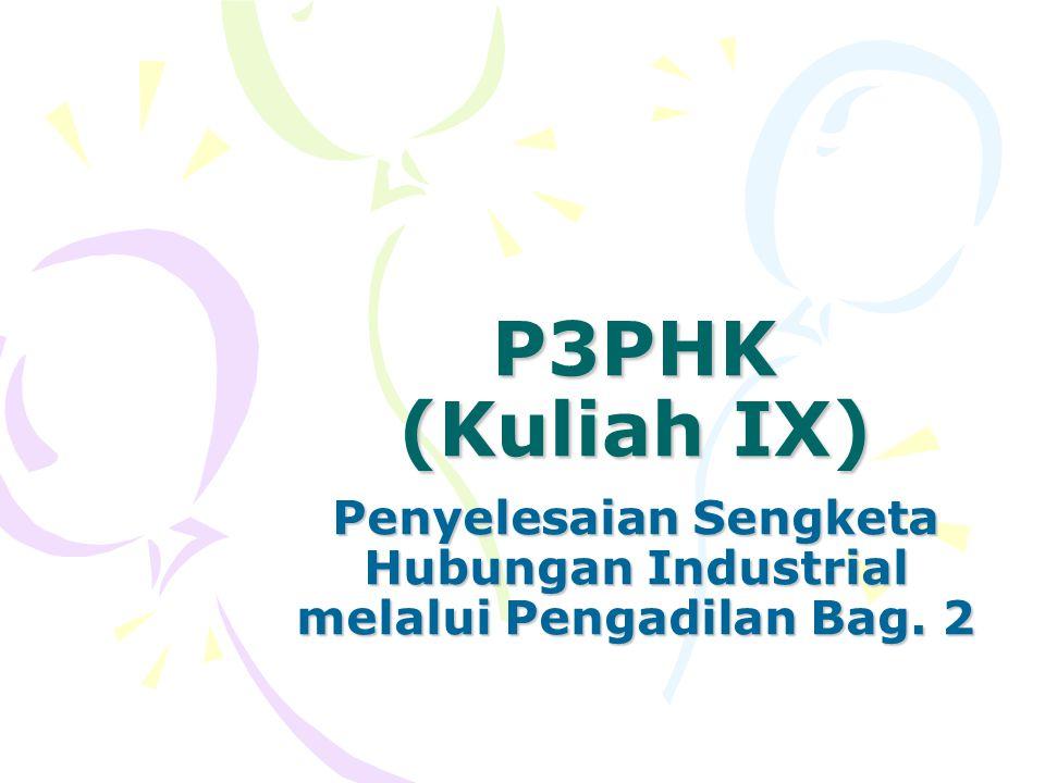 P3PHK (Kuliah IX) Penyelesaian Sengketa Hubungan Industrial melalui Pengadilan Bag. 2