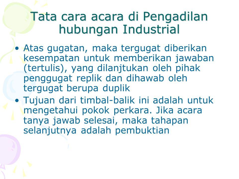 Tata cara acara di Pengadilan hubungan Industrial Atas gugatan, maka tergugat diberikan kesempatan untuk memberikan jawaban (tertulis), yang dilanjtuk